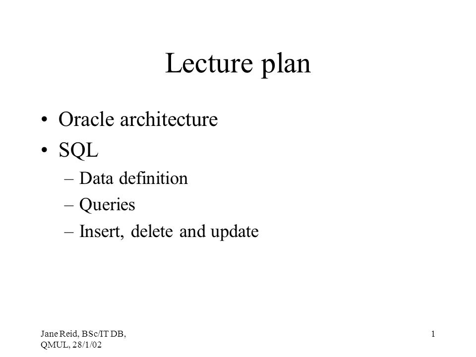 Lecture plan Oracle architecture SQL Data definition Queries