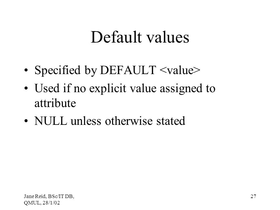 Default values Specified by DEFAULT <value>