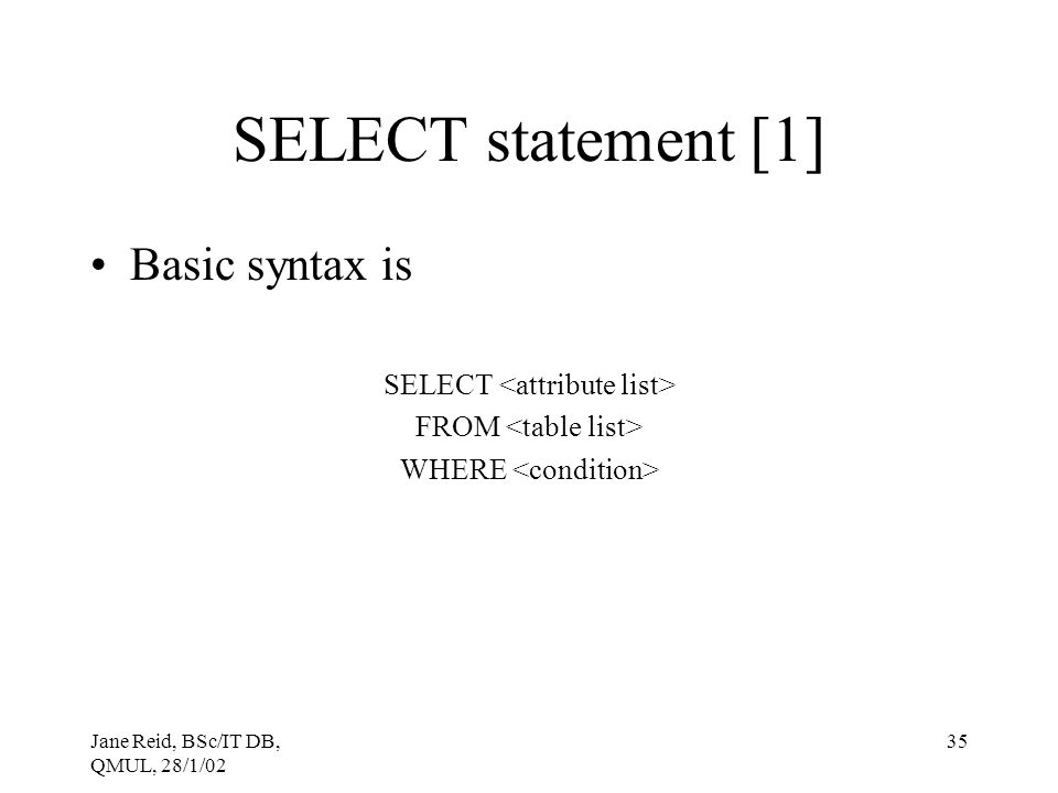 SELECT statement [1] Basic syntax is SELECT <attribute list>