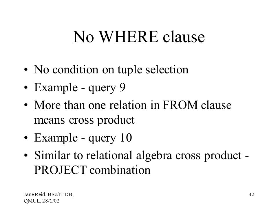No WHERE clause No condition on tuple selection Example - query 9
