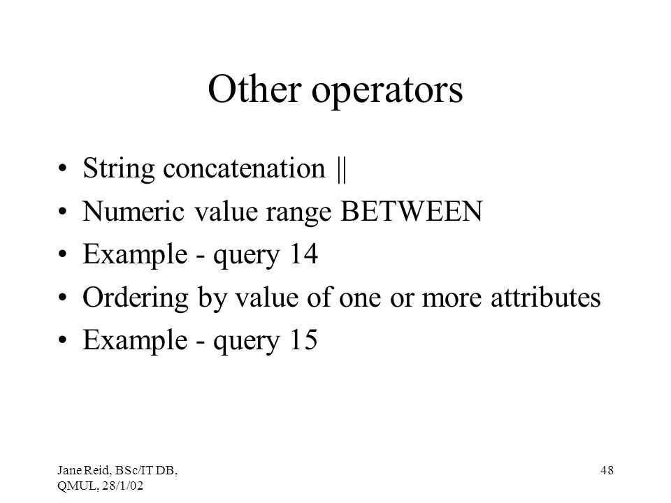Other operators String concatenation || Numeric value range BETWEEN