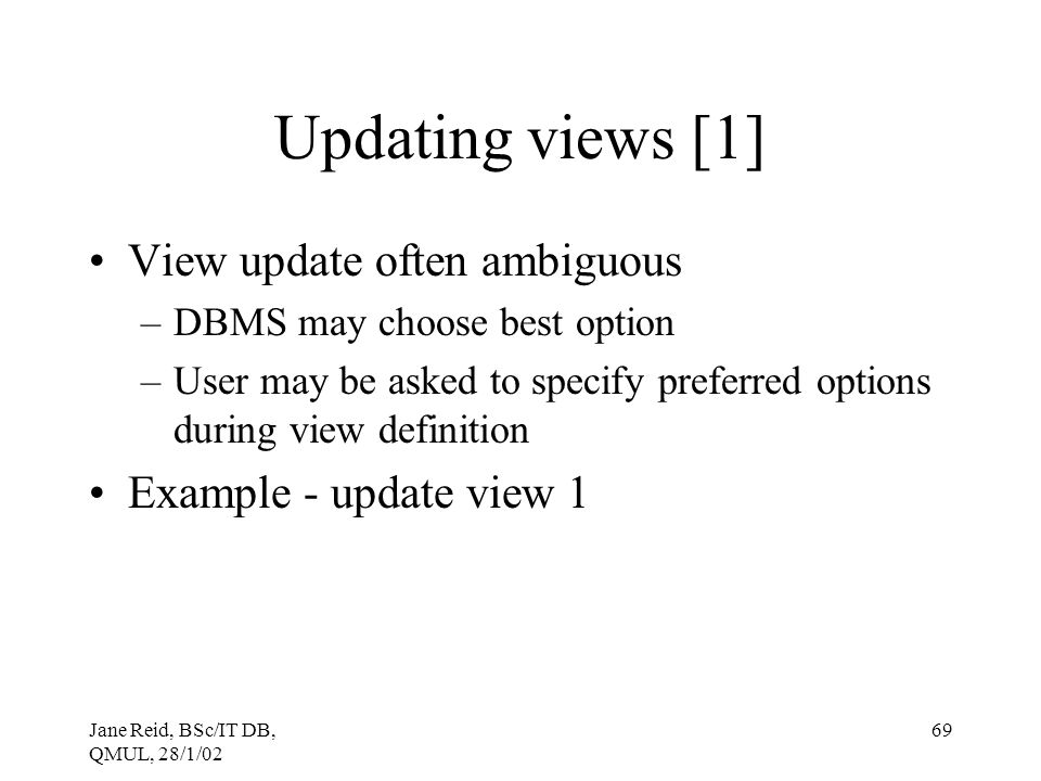 Updating views [1] View update often ambiguous Example - update view 1