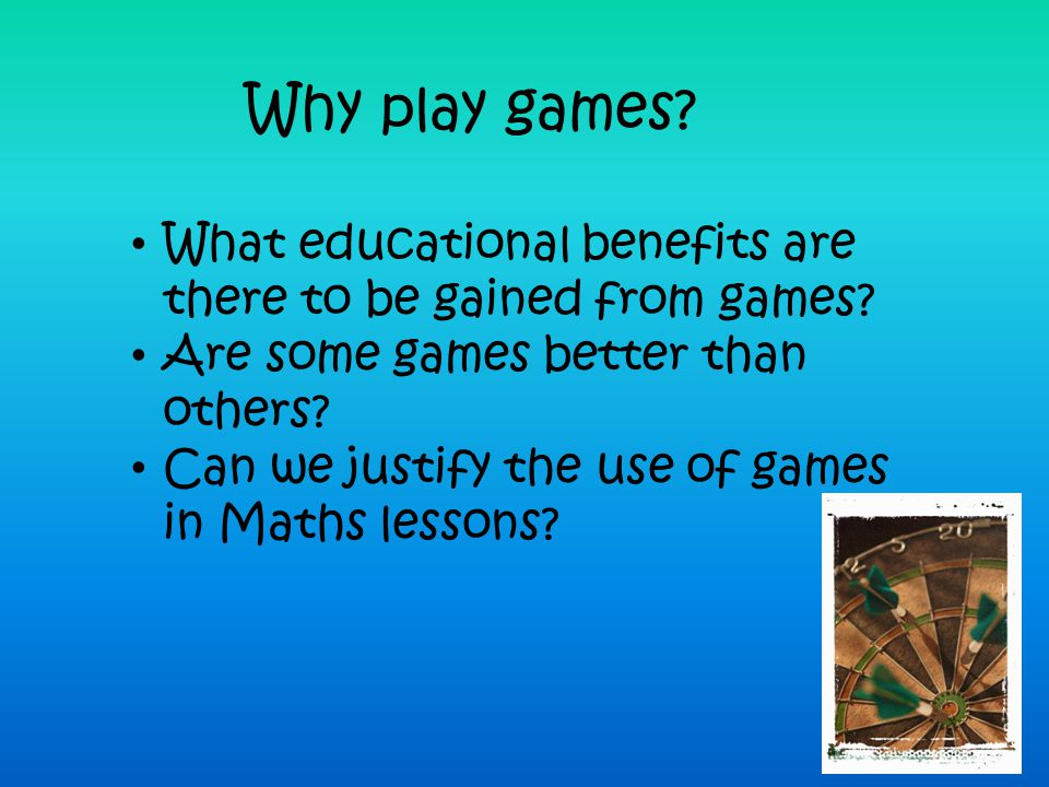 Why play games What educational benefits are there to be gained from games Are some games better than others