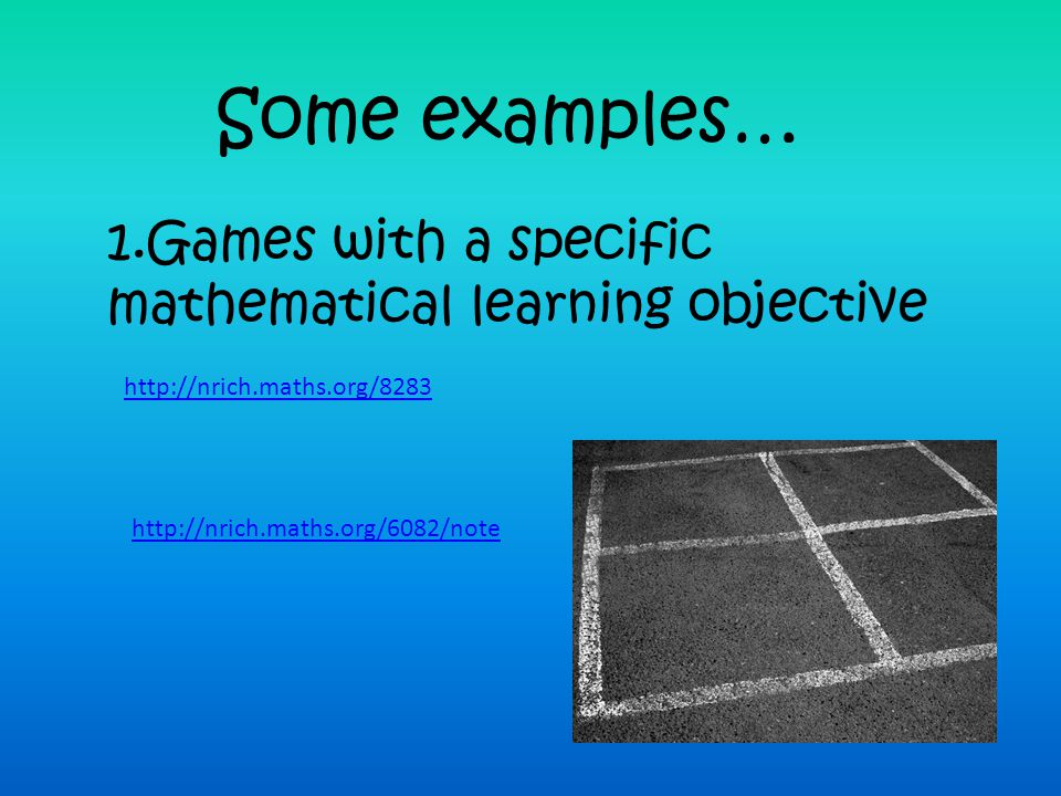 Some examples… Games with a specific mathematical learning objective