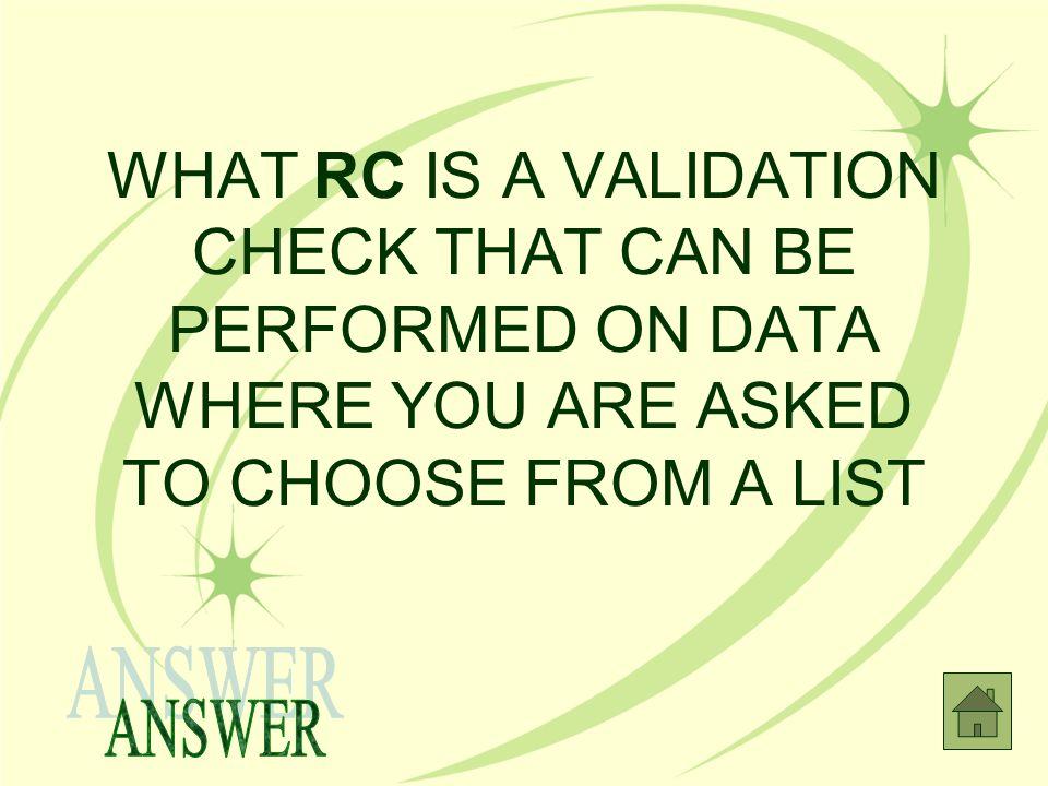 WHAT RC IS A VALIDATION CHECK THAT CAN BE PERFORMED ON DATA WHERE YOU ARE ASKED TO CHOOSE FROM A LIST