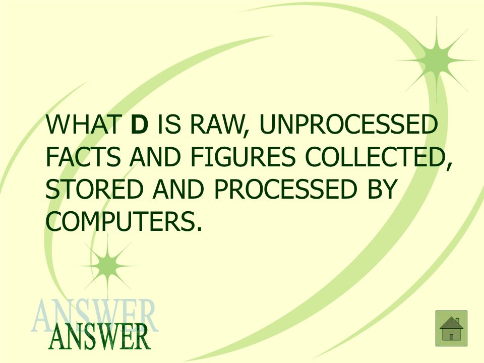 WHAT D IS RAW, UNPROCESSED FACTS AND FIGURES COLLECTED, STORED AND PROCESSED BY COMPUTERS.