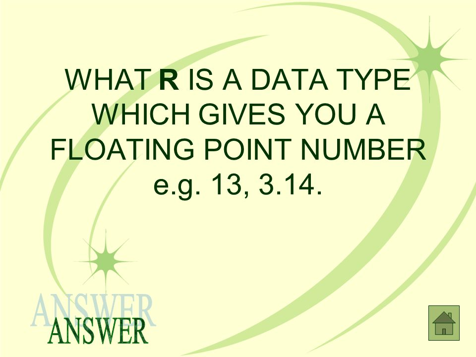 WHAT R IS A DATA TYPE WHICH GIVES YOU A FLOATING POINT NUMBER e. g