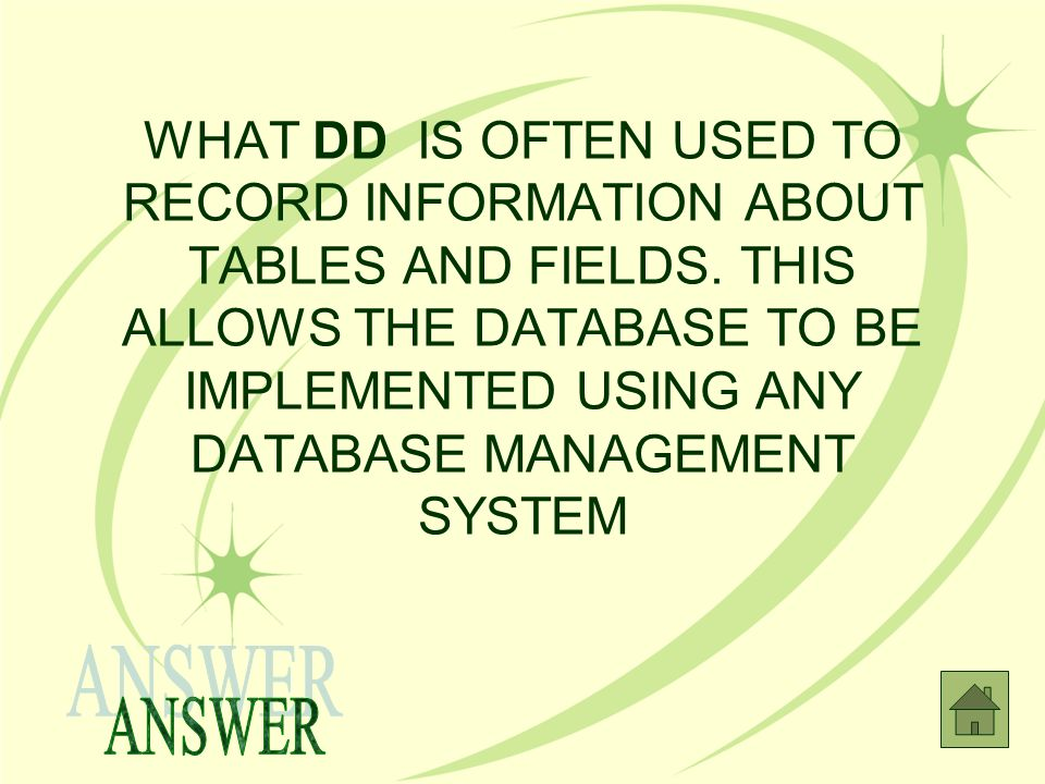 WHAT DD IS OFTEN USED TO RECORD INFORMATION ABOUT TABLES AND FIELDS