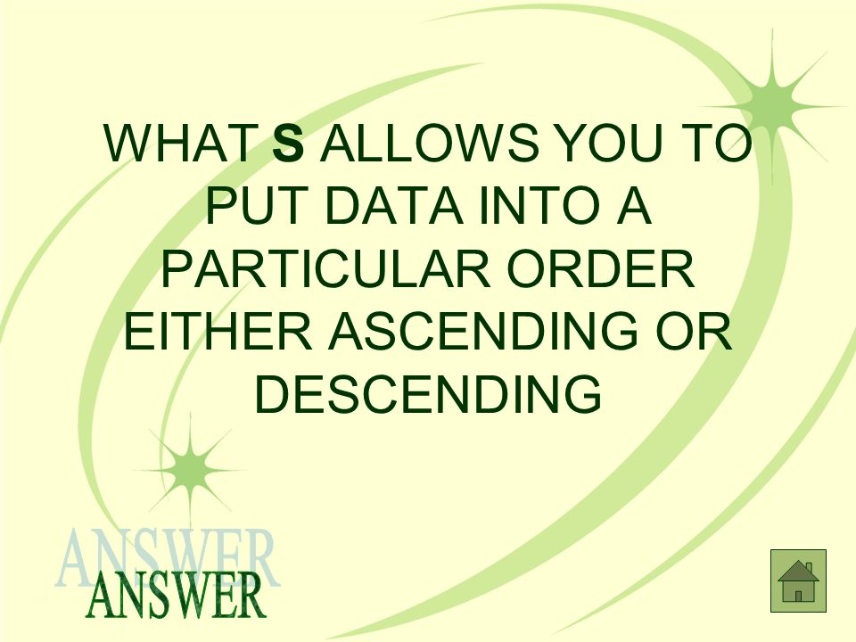 WHAT S ALLOWS YOU TO PUT DATA INTO A PARTICULAR ORDER EITHER ASCENDING OR DESCENDING