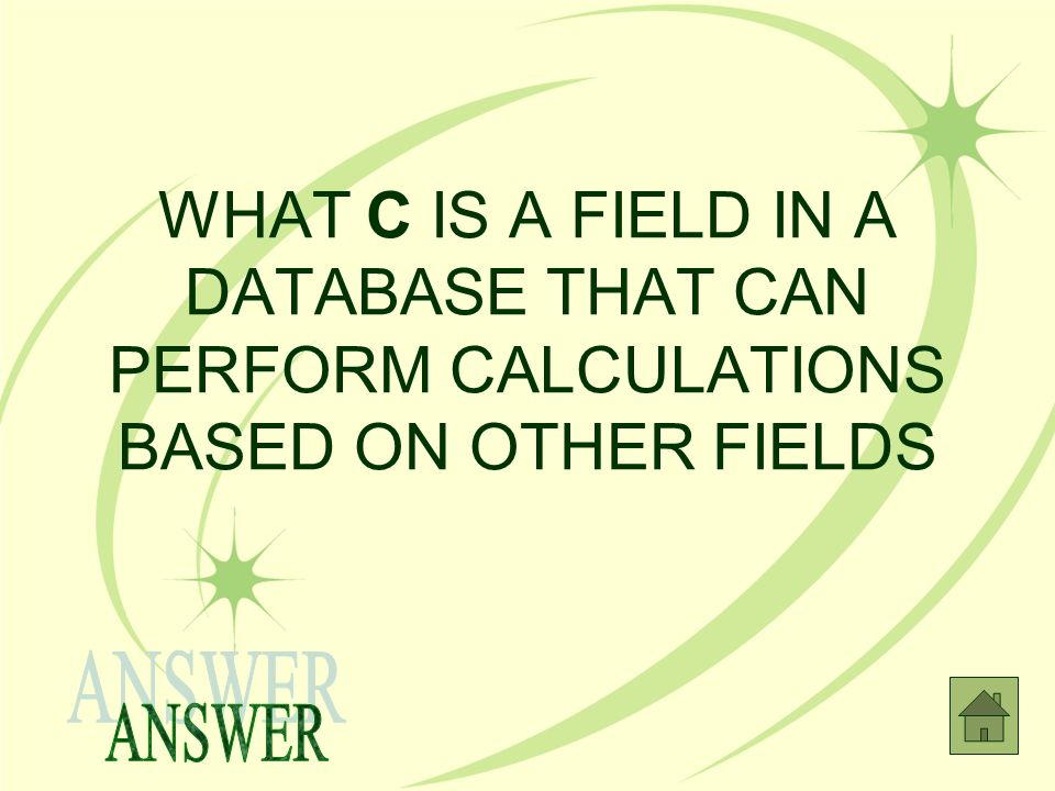 WHAT C IS A FIELD IN A DATABASE THAT CAN PERFORM CALCULATIONS BASED ON OTHER FIELDS
