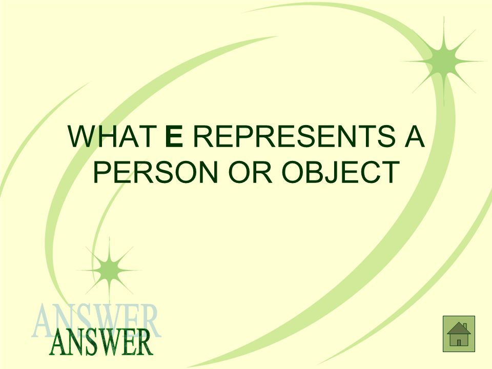 WHAT E REPRESENTS A PERSON OR OBJECT