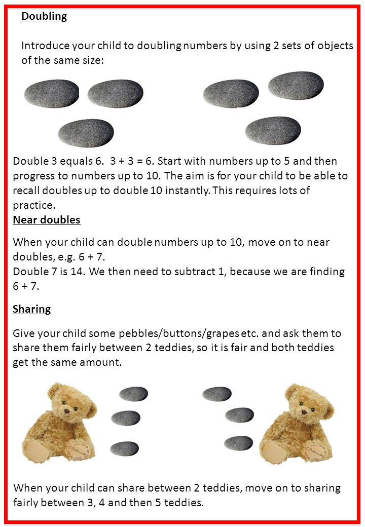 Doubling Introduce your child to doubling numbers by using 2 sets of objects of the same size:
