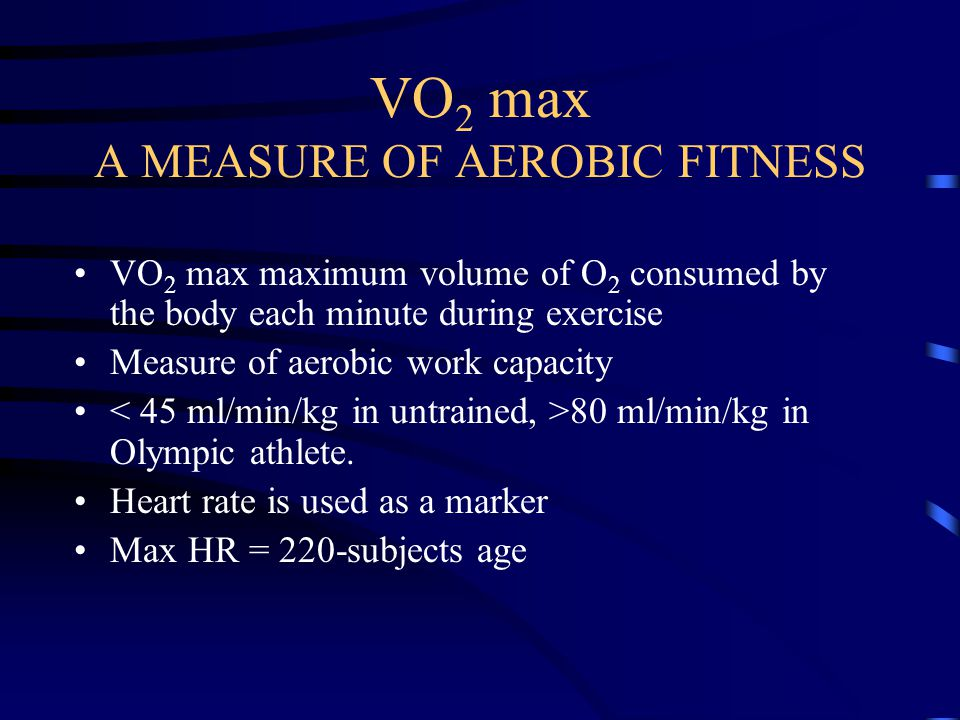 VO2 max A MEASURE OF AEROBIC FITNESS
