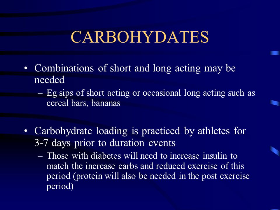 CARBOHYDATES Combinations of short and long acting may be needed