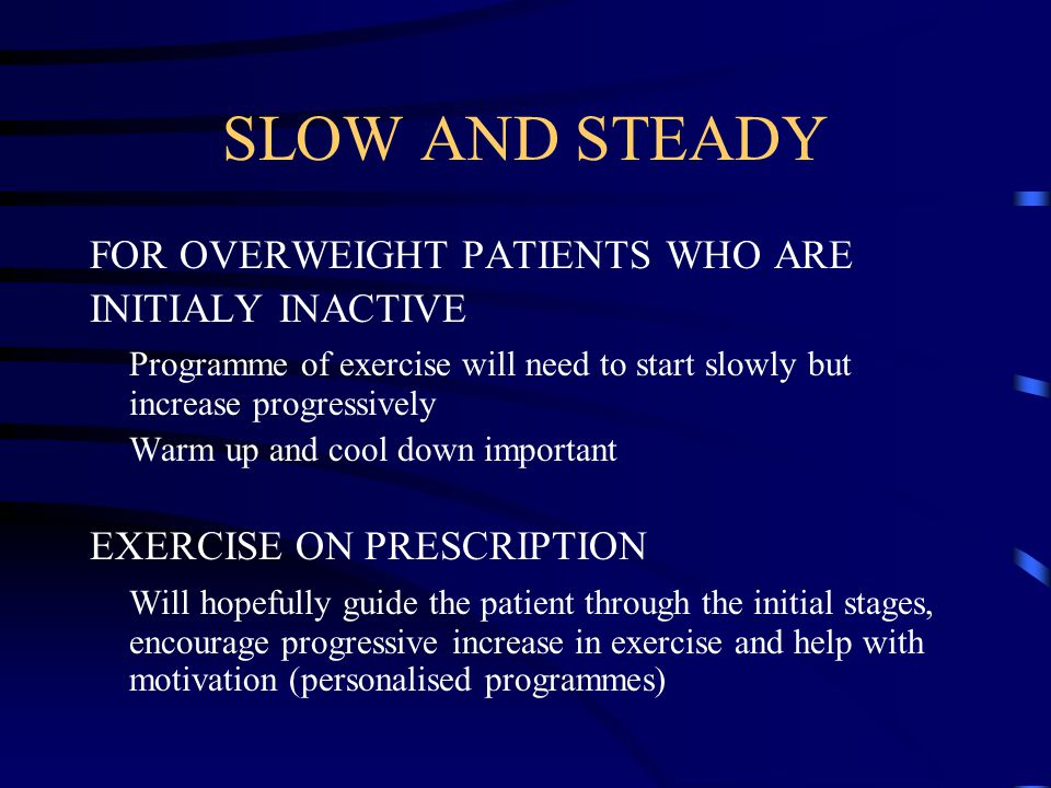 SLOW AND STEADY FOR OVERWEIGHT PATIENTS WHO ARE INITIALY INACTIVE