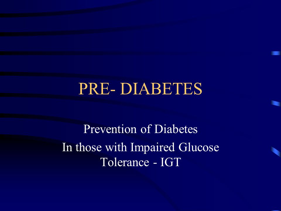 Prevention of Diabetes In those with Impaired Glucose Tolerance - IGT