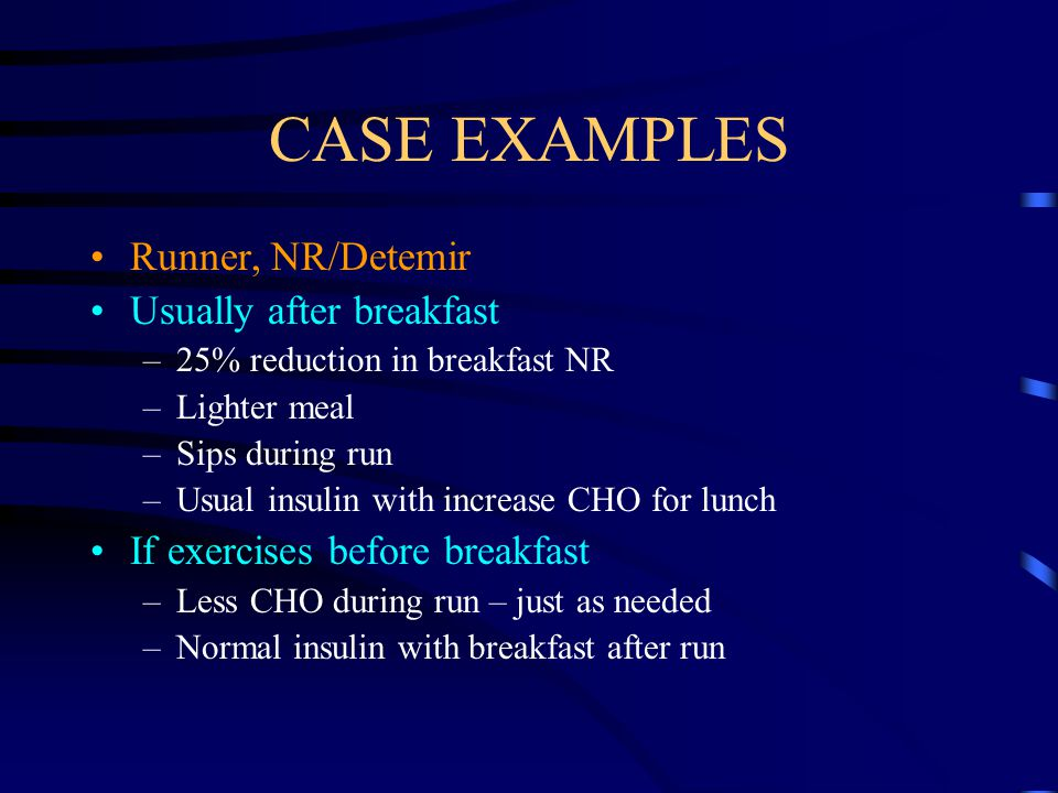 CASE EXAMPLES Runner, NR/Detemir Usually after breakfast