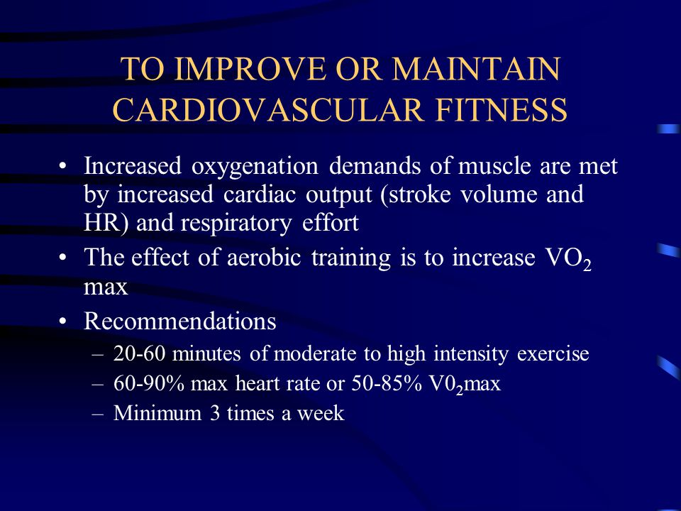 TO IMPROVE OR MAINTAIN CARDIOVASCULAR FITNESS
