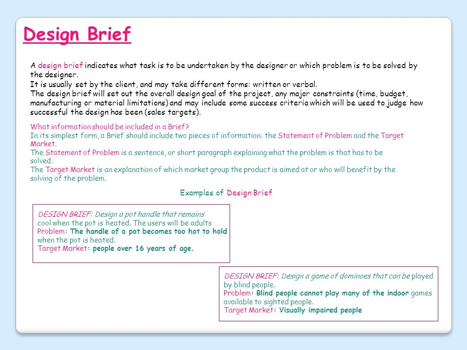 Design Brief A design brief indicates what task is to be undertaken by the designer or which problem is to be solved by the designer.