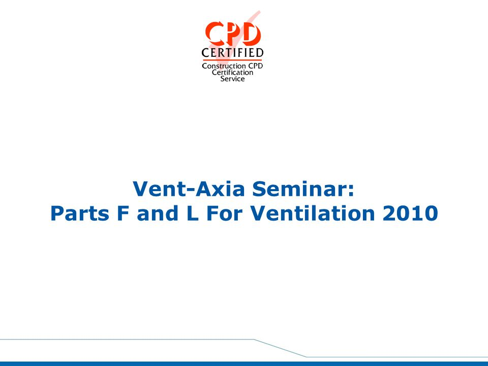 Vent-Axia Seminar: Parts F and L For Ventilation 2010