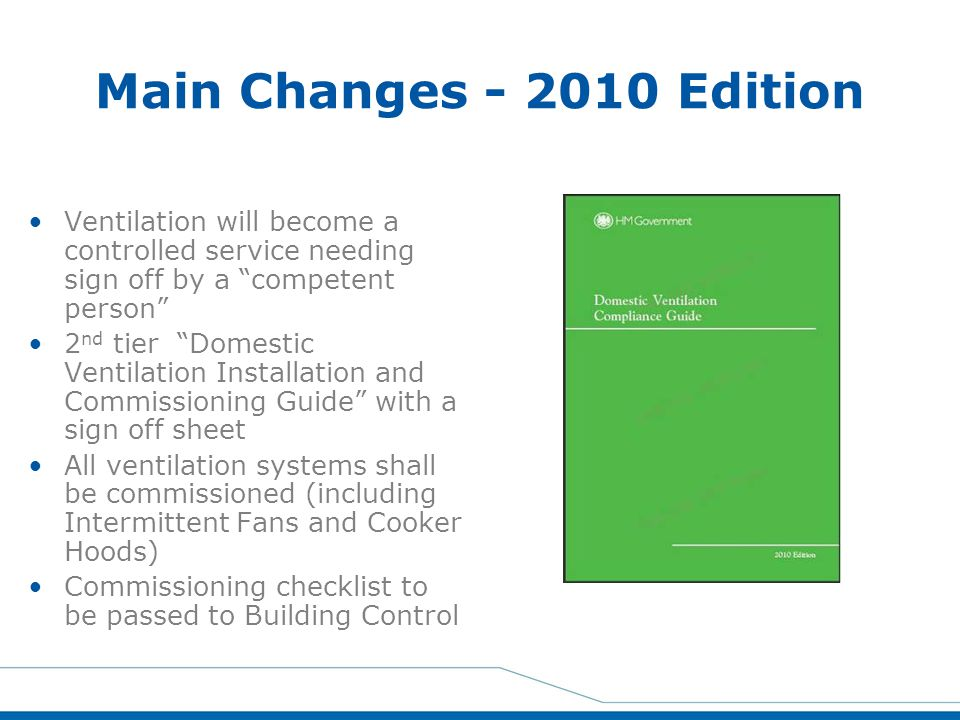 Main Changes - 2010 Edition Ventilation will become a controlled service needing sign off by a competent person