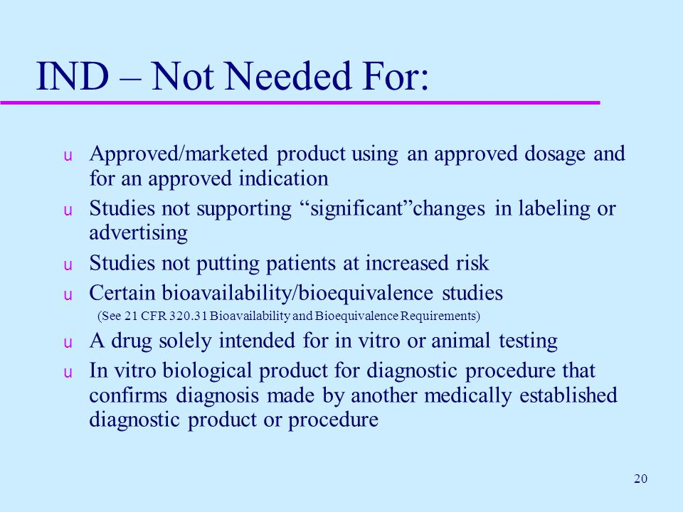 IND – Not Needed For: Approved/marketed product using an approved dosage and for an approved indication.