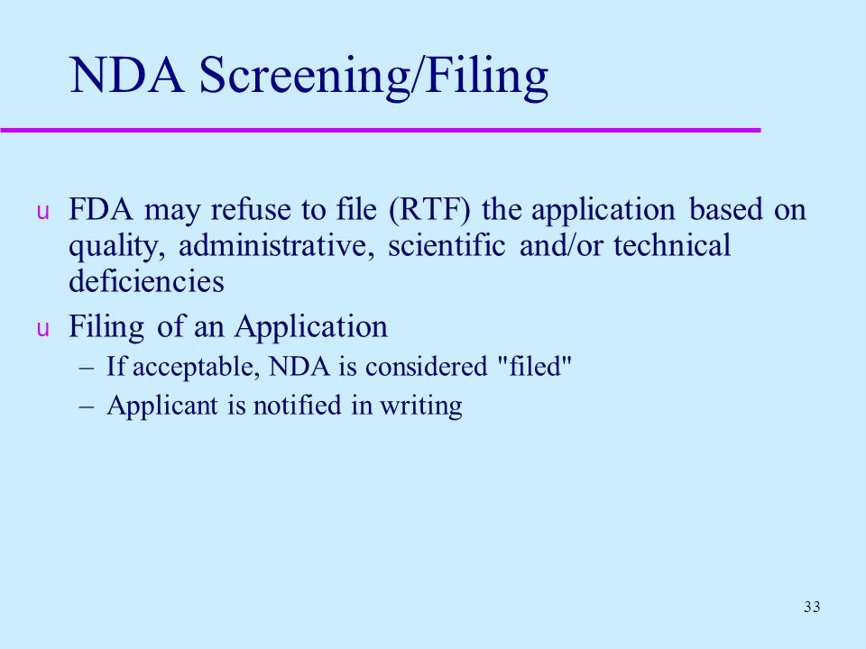 NDA Screening/Filing FDA may refuse to file (RTF) the application based on quality, administrative, scientific and/or technical deficiencies.