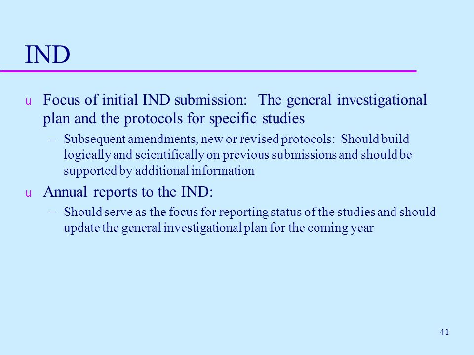 IND Focus of initial IND submission: The general investigational plan and the protocols for specific studies.