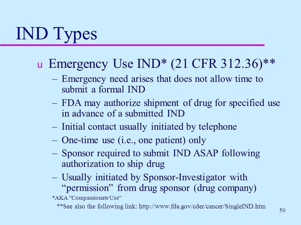 IND Types Emergency Use IND* (21 CFR 312.36)**
