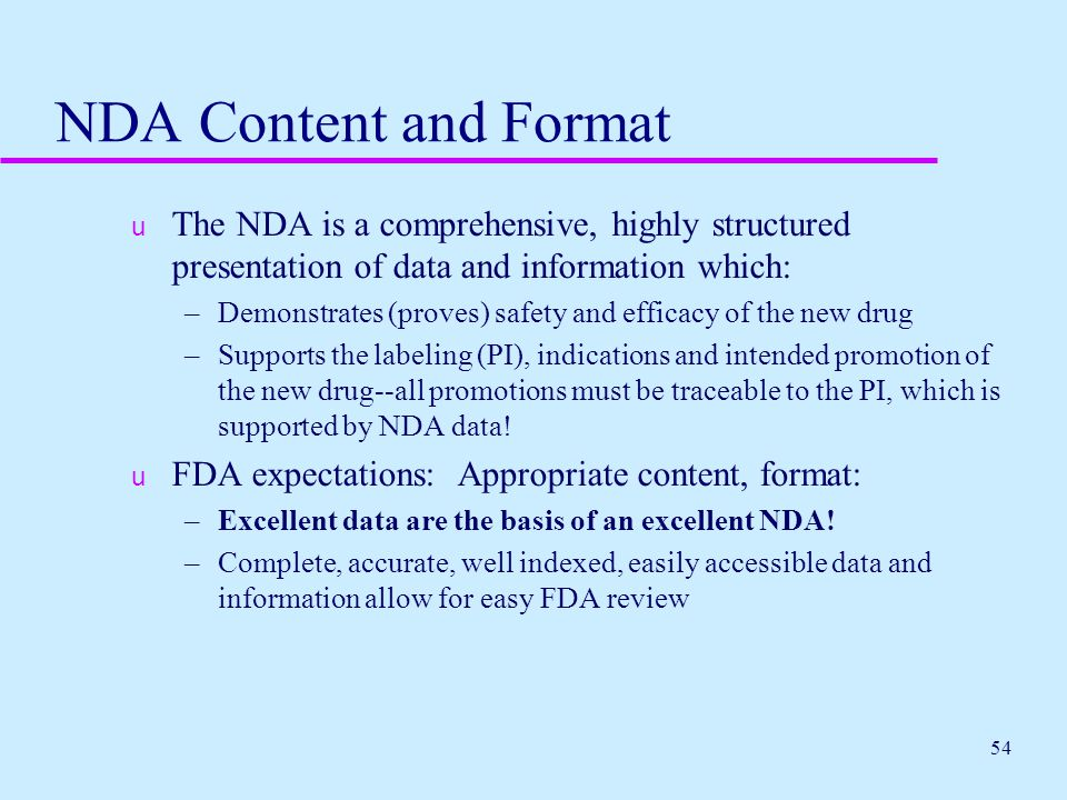 NDA Content and Format The NDA is a comprehensive, highly structured presentation of data and information which: