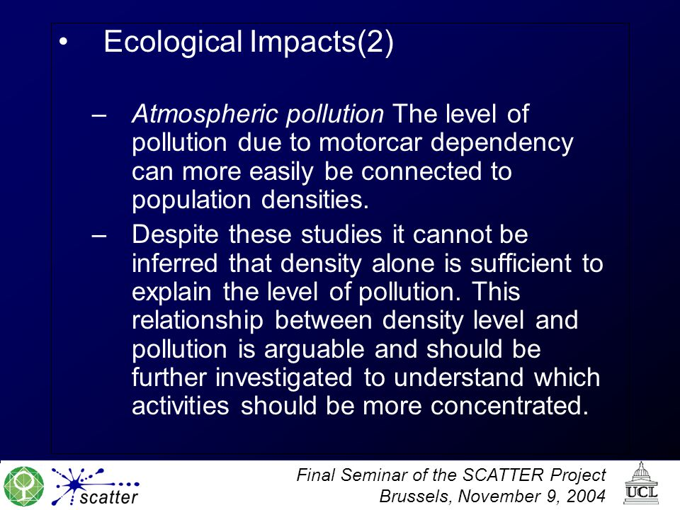 Ecological Impacts(2) Atmospheric pollution The level of pollution due to motorcar dependency can more easily be connected to population densities.