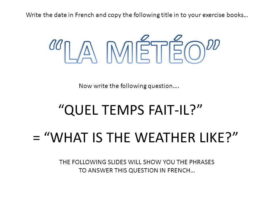 LA MÉTÉO QUEL TEMPS FAIT-IL = WHAT IS THE WEATHER LIKE
