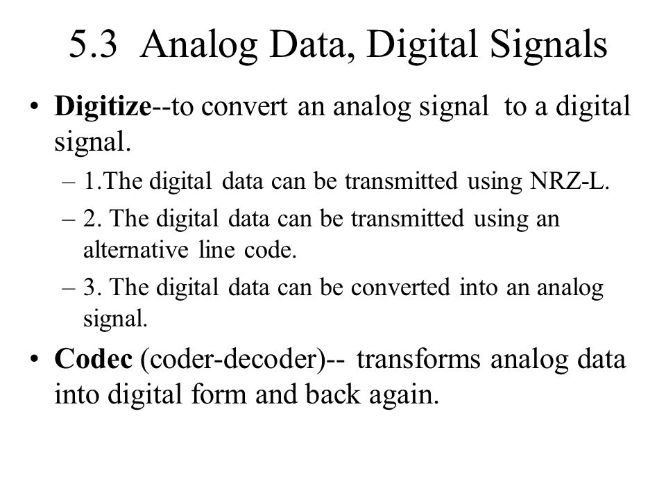5.3 Analog Data, Digital Signals