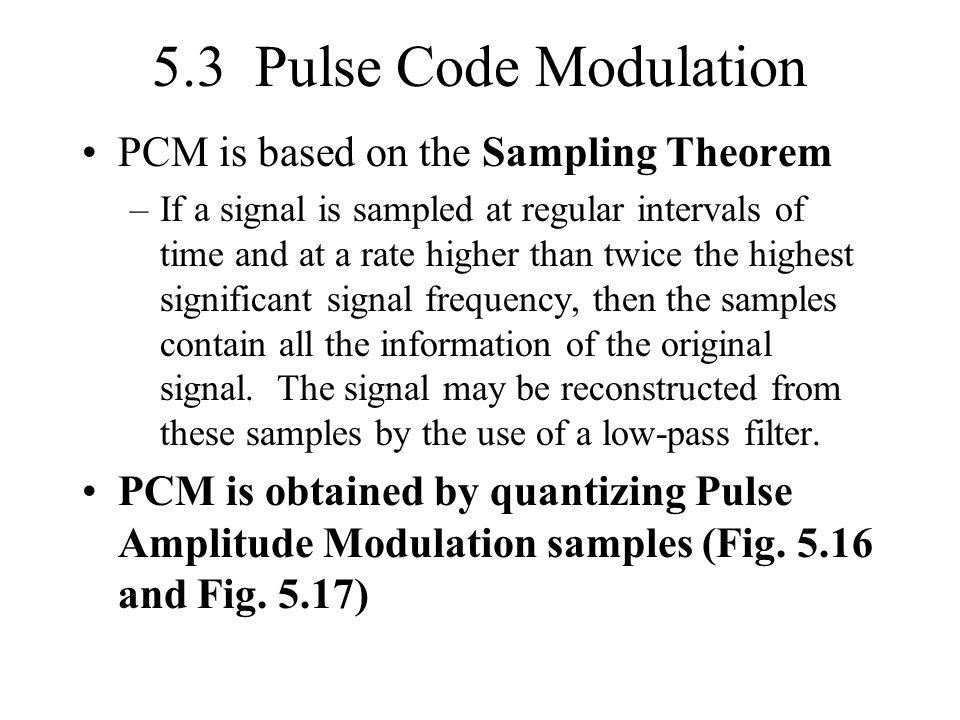 5.3 Pulse Code Modulation PCM is based on the Sampling Theorem