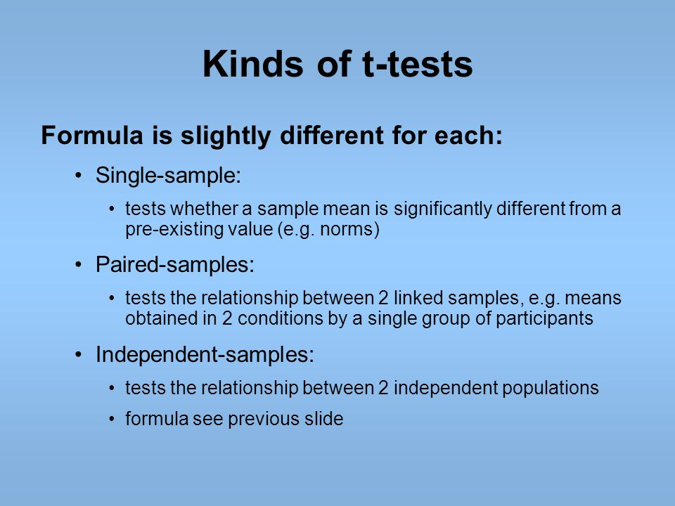Kinds of t-tests Formula is slightly different for each: