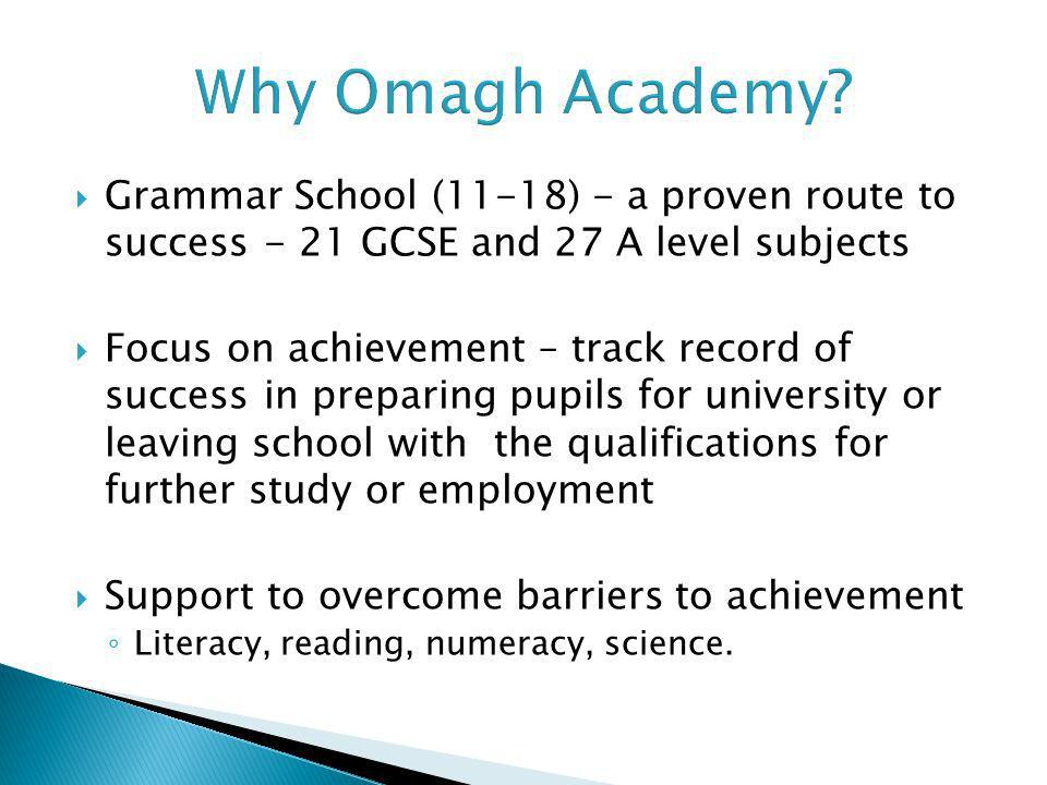 Why Omagh Academy Grammar School (11-18) - a proven route to success - 21 GCSE and 27 A level subjects.