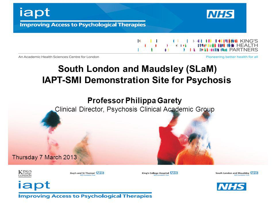 IAPT-SMI Demonstration Site for Psychosis Professor Philippa Garety