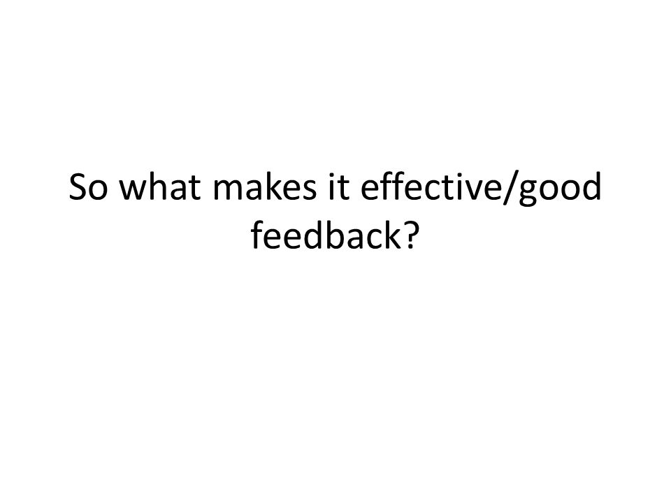 So what makes it effective/good feedback