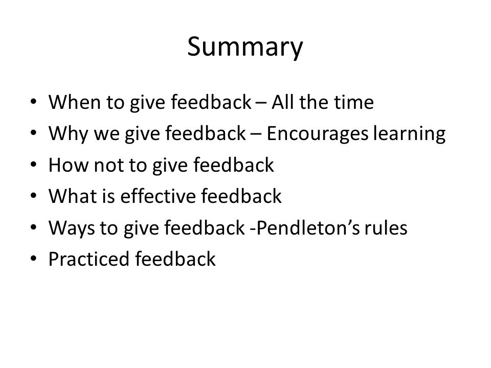 Summary When to give feedback – All the time