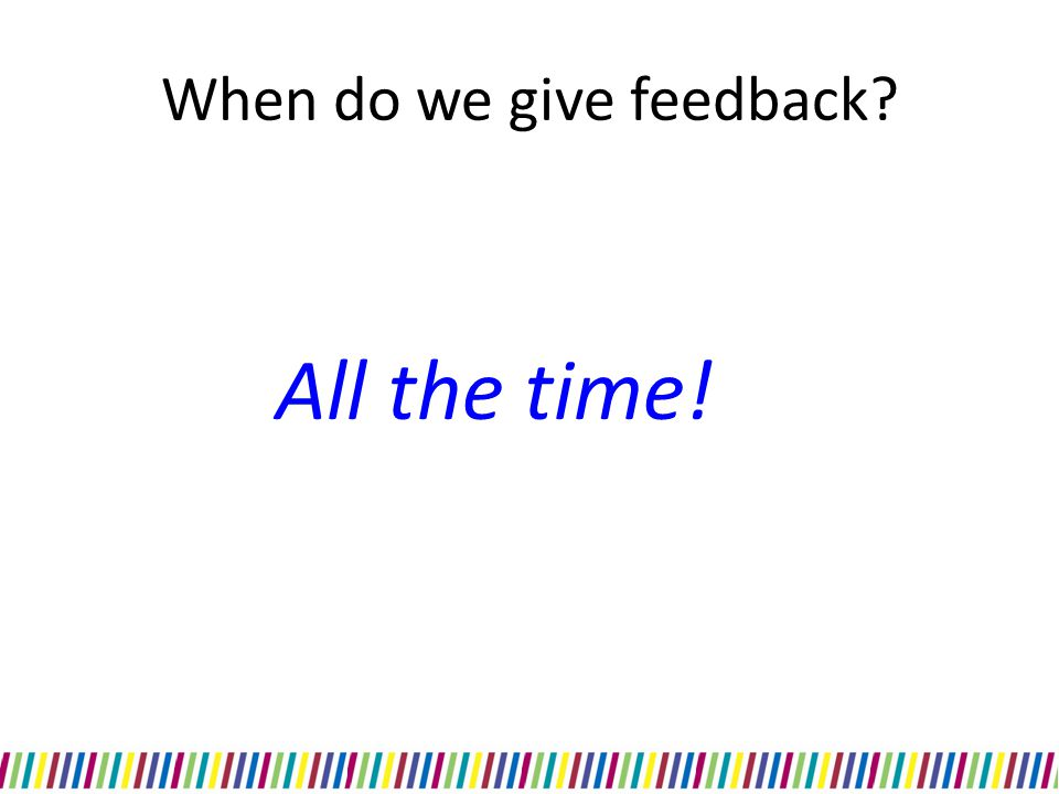 When do we give feedback