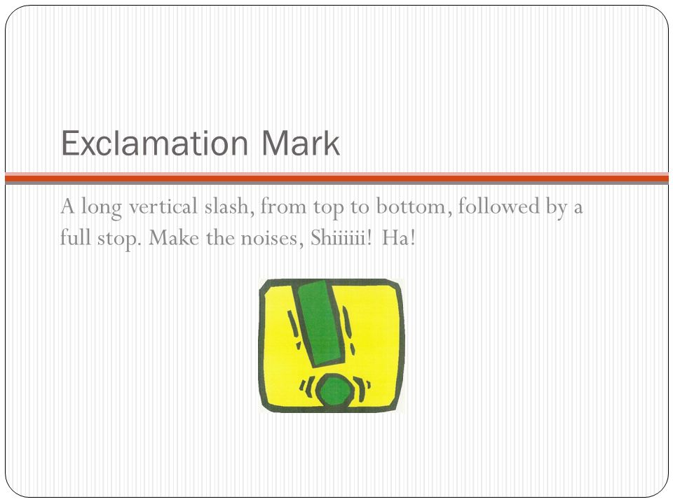 Exclamation Mark A long vertical slash, from top to bottom, followed by a full stop.