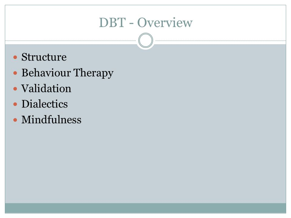 DBT - Overview Structure Behaviour Therapy Validation Dialectics