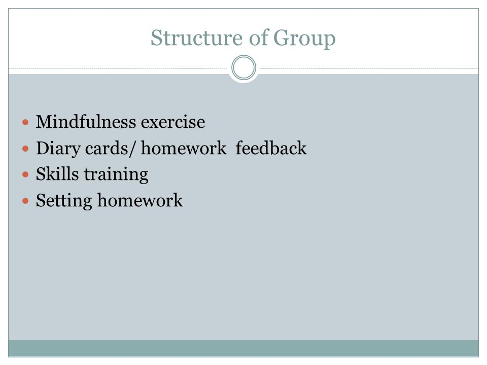 Structure of Group Mindfulness exercise Diary cards/ homework feedback