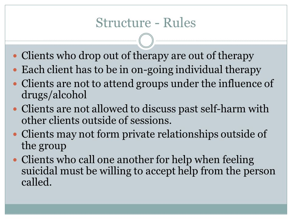 Structure - Rules Clients who drop out of therapy are out of therapy
