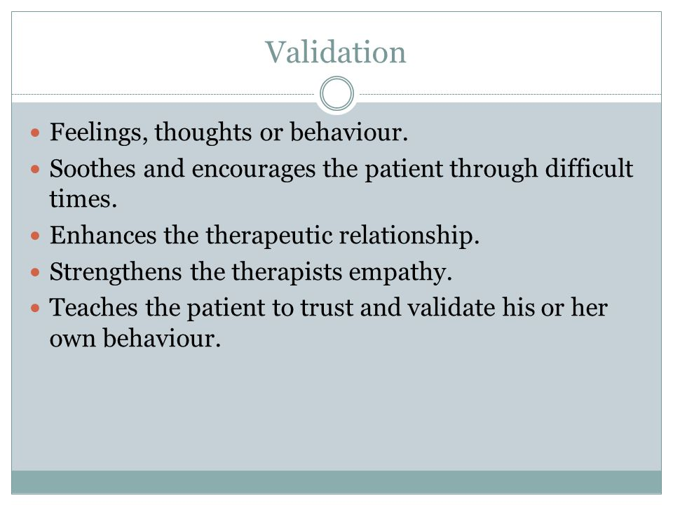 Validation Feelings, thoughts or behaviour.