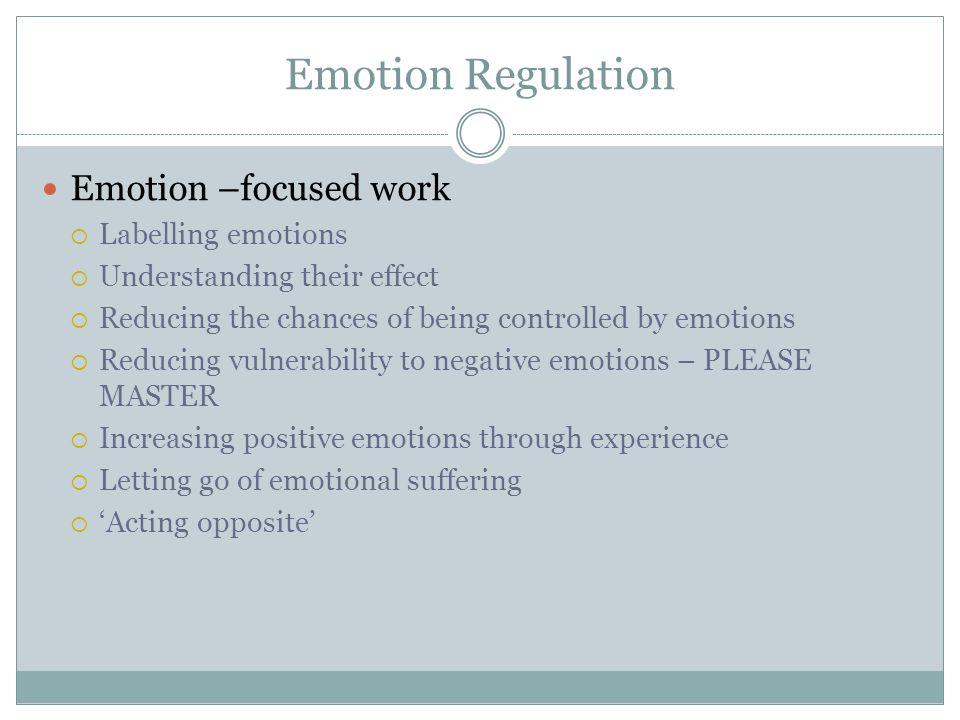 Emotion Regulation Emotion –focused work Labelling emotions