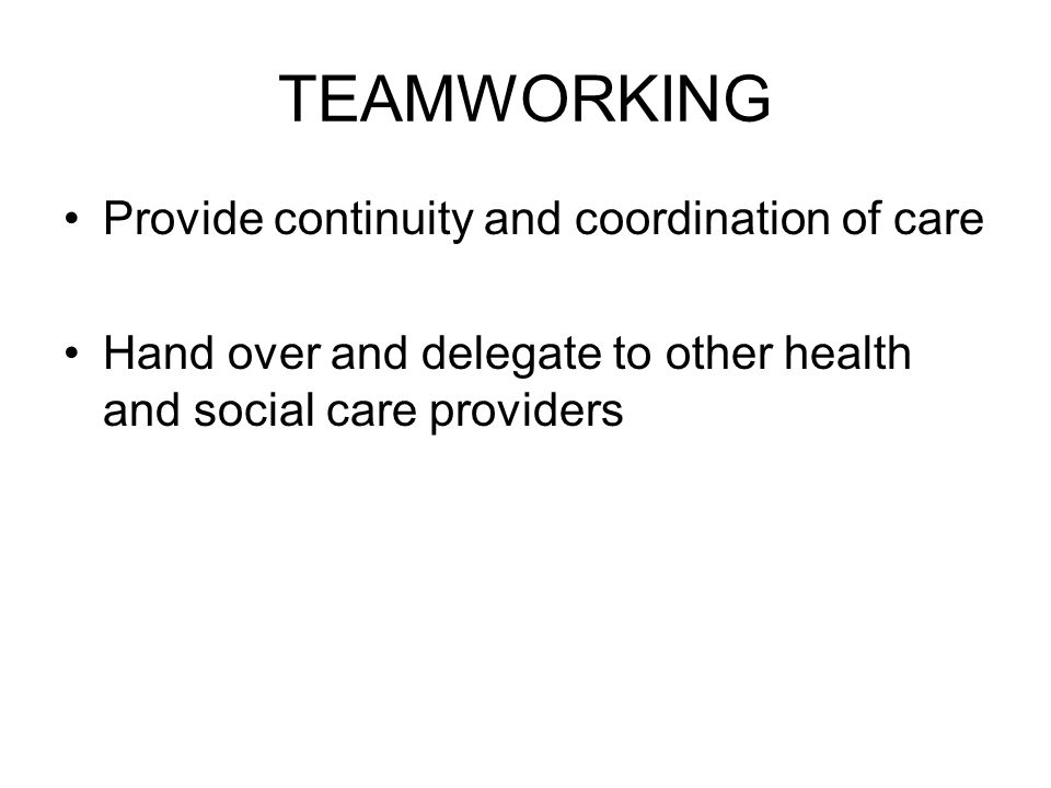 TEAMWORKING Provide continuity and coordination of care