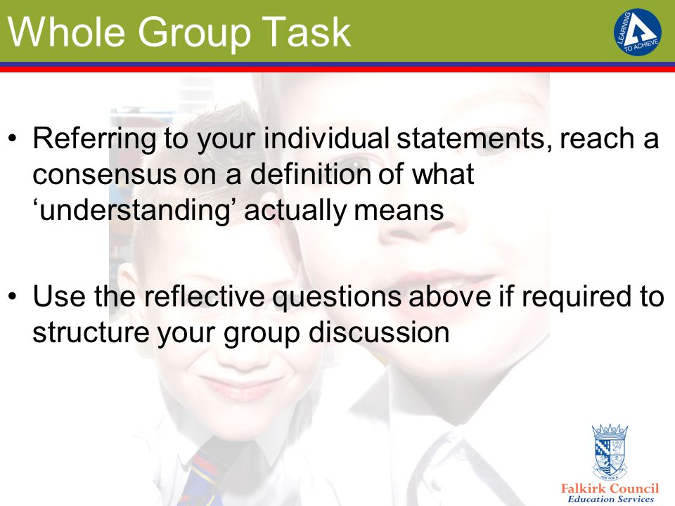 Whole Group Task Referring to your individual statements, reach a consensus on a definition of what 'understanding' actually means.