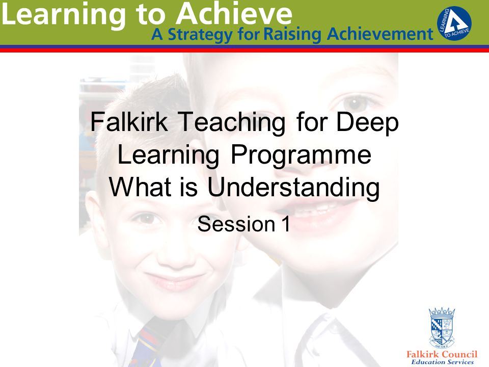 Falkirk Teaching for Deep Learning Programme What is Understanding