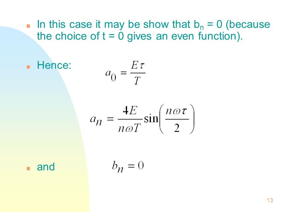 In this case it may be show that bn = 0 (because the choice of t = 0 gives an even function).